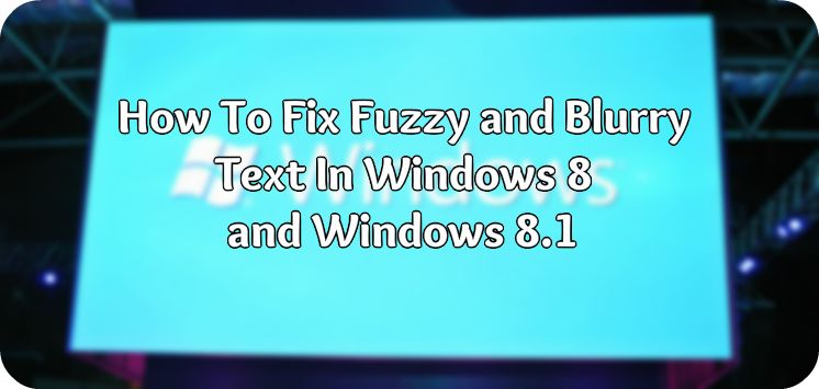 fuzzy and blurry text in windows 8