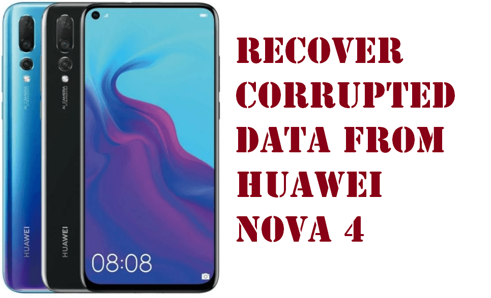 recover corrupted data from Huawei nova 4