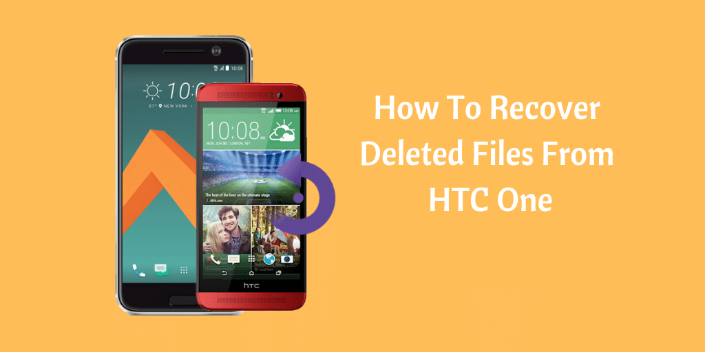 Tips to restore deleted data from HTC Android Phone in few clicks