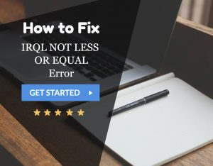 IRQL_NOT_LESS_OR_EQUAL Error
