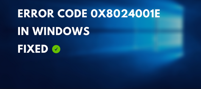 Easiest Way to Fix Error 0x8024001e Code in Windows 10
