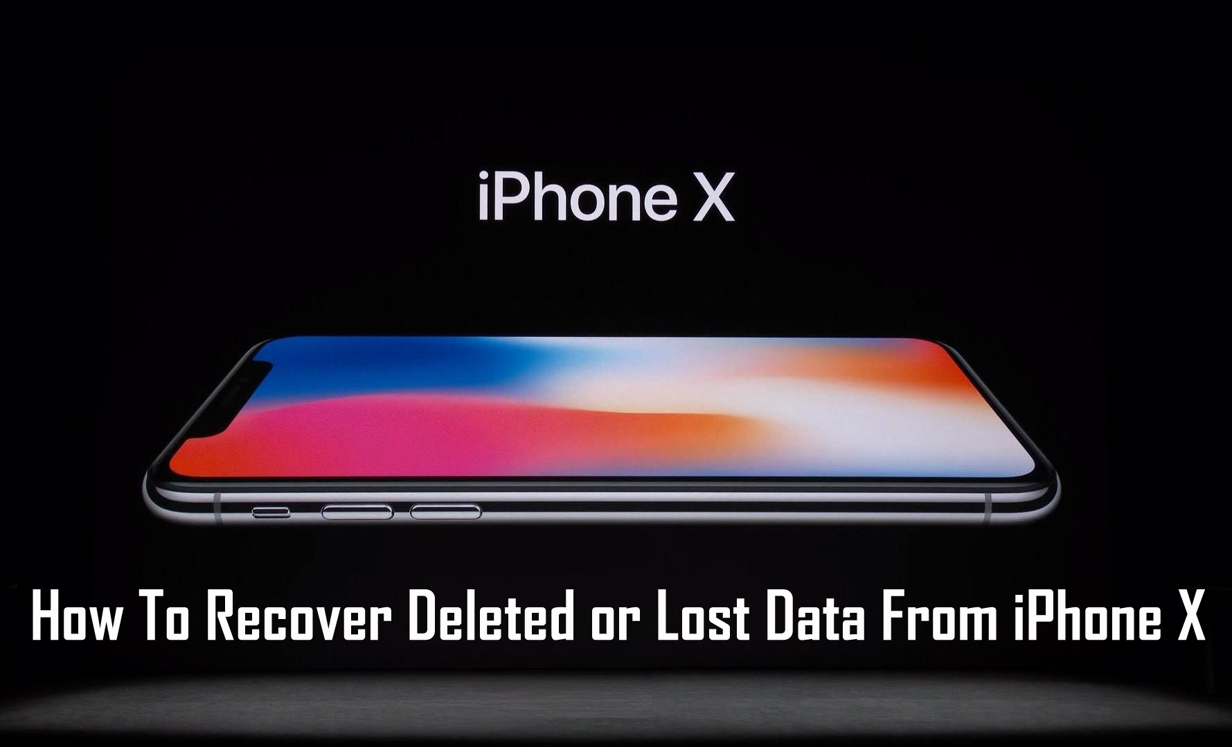 Methods To Recover Corrupted/Deleted Data From iPhone X