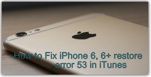 "Tips To Get Rid Of ""iOS Cryptic Error 53"" From iOS Devices"