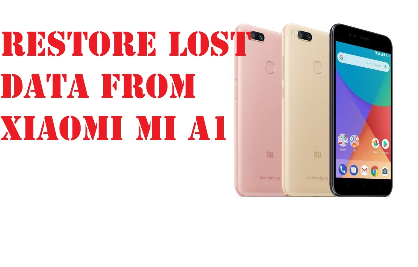 Effective method to restore lost data from Xiaomi Mi A1 phone