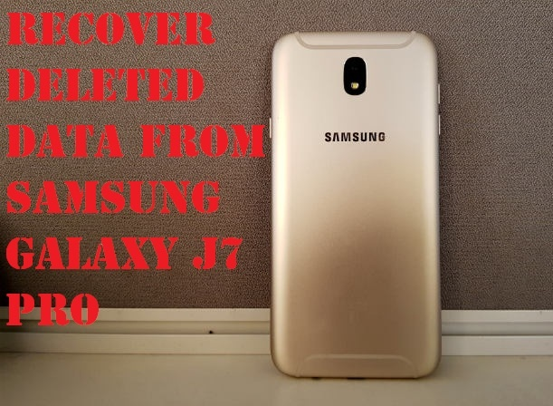 Best tips to recover deleted data from Samsung Galaxy J7 Pro phone