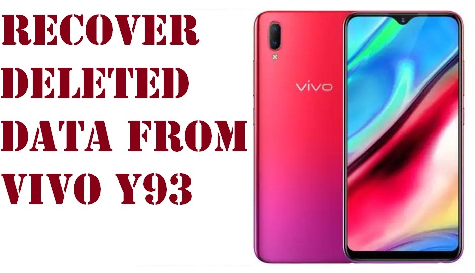 Best tips to recover deleted data from Vivo Y93 phone