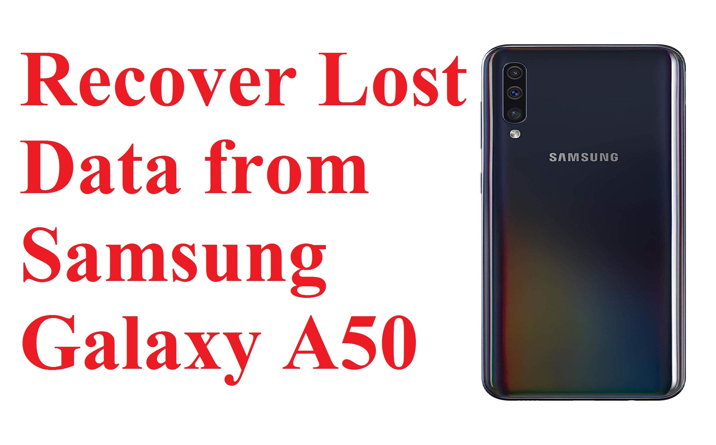 Learn to recover lost data from Samsung Galaxy A50 phone