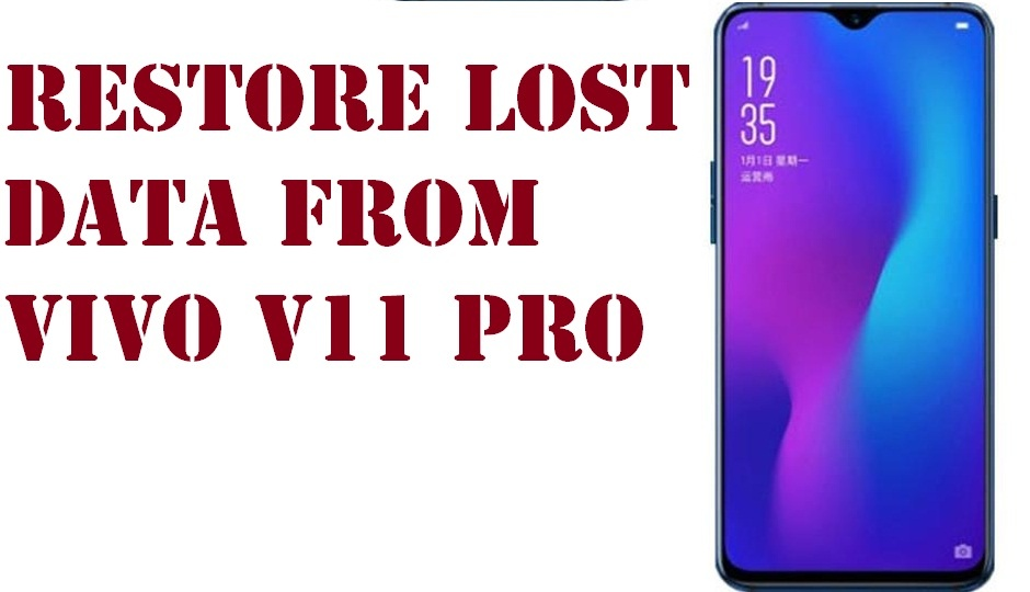 Simple tricks to restore lost data from Vivo V11 Pro phone