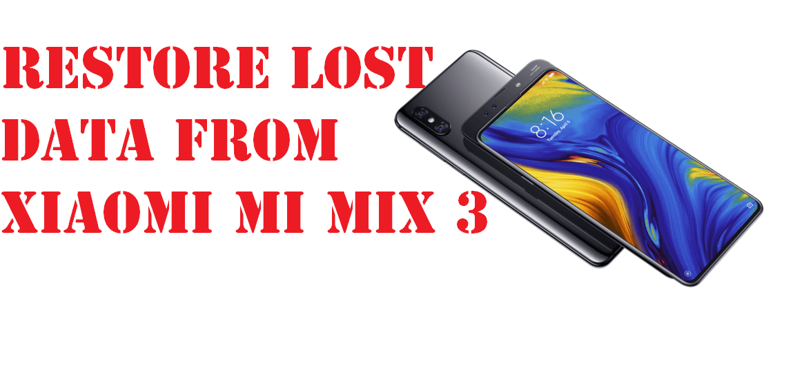 Easy guide to restore lost data from Xiaomi Mi Mix 3 phone