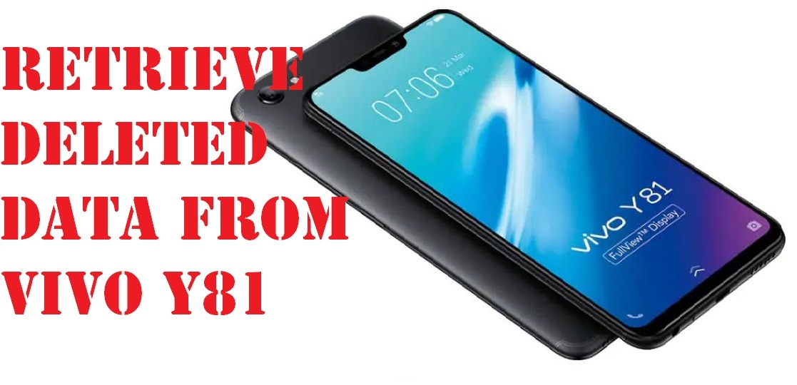Learn to retrieve deleted data from Vivo Y81 phone in few clicks