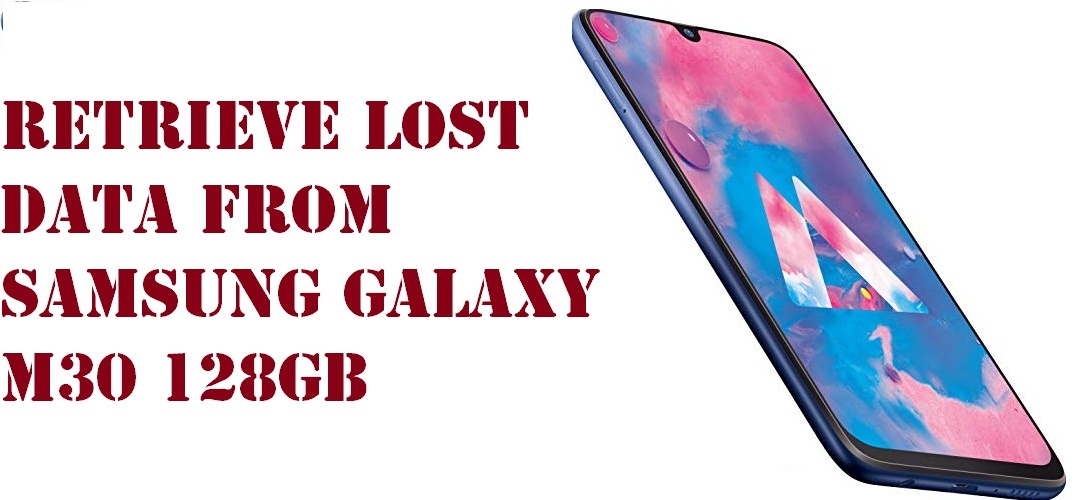 Method to retrieve lost data from Samsung Galaxy M30 128GB phone
