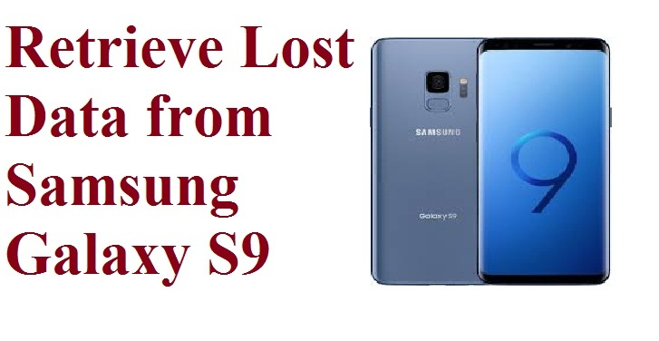 Best guide to retrieve lost data from Samsung Galaxy S9 phone in few steps