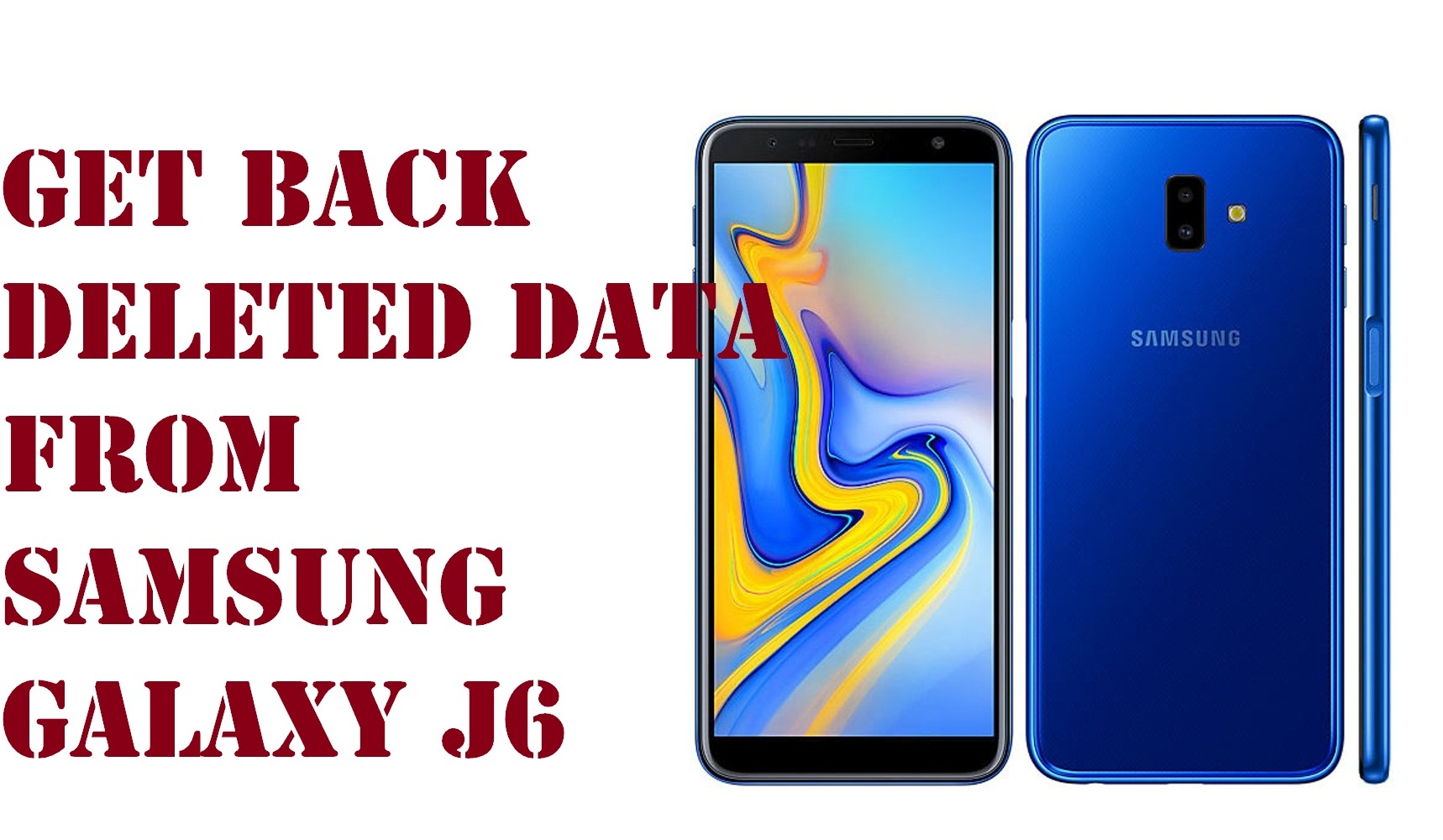 get back deleted data from Samsung Galaxy J6 Plus