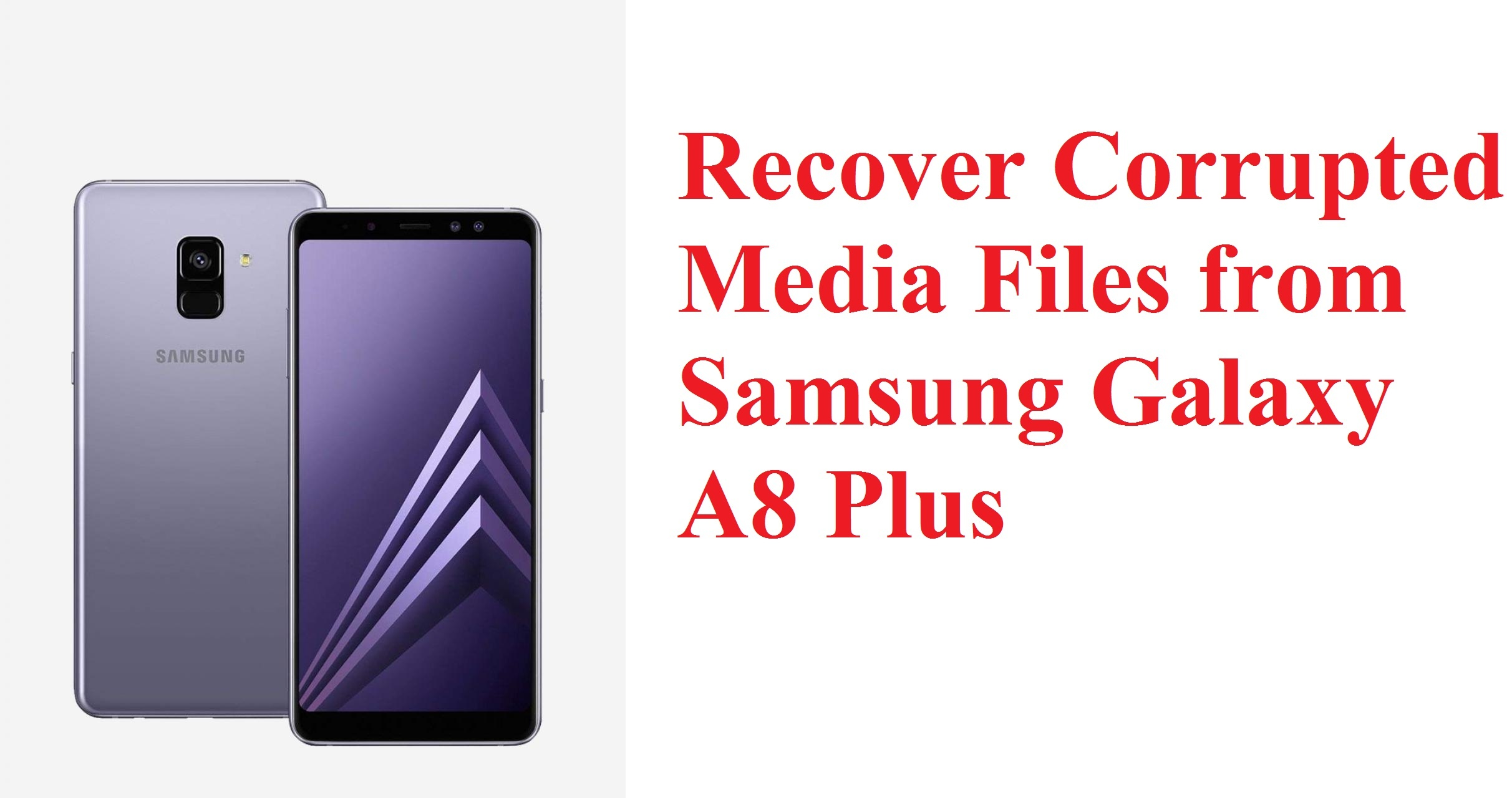 Method to recover corrupted media files from Samsung Galaxy A8 Plus