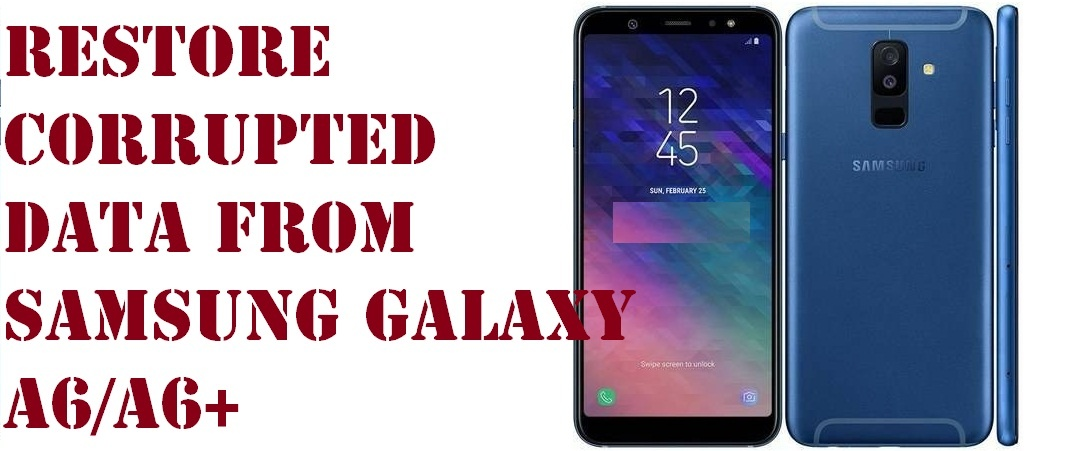 restore corrupted data from Samsung Galaxy A6/A6+