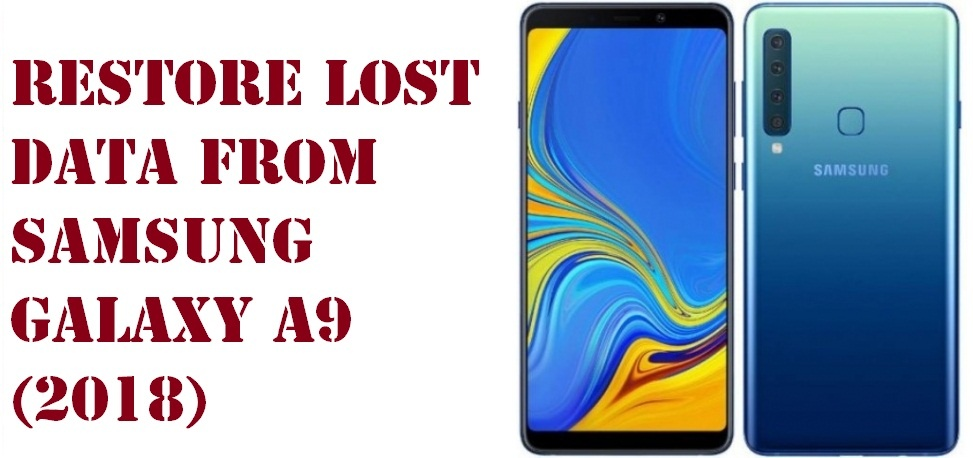 Learn to restore lost data from Samsung Galaxy A9 (2018) phone