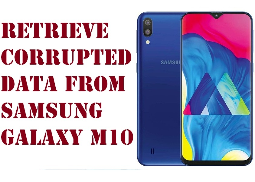 Easy way to retrieve corrupted data from Samsung Galaxy M10 phone