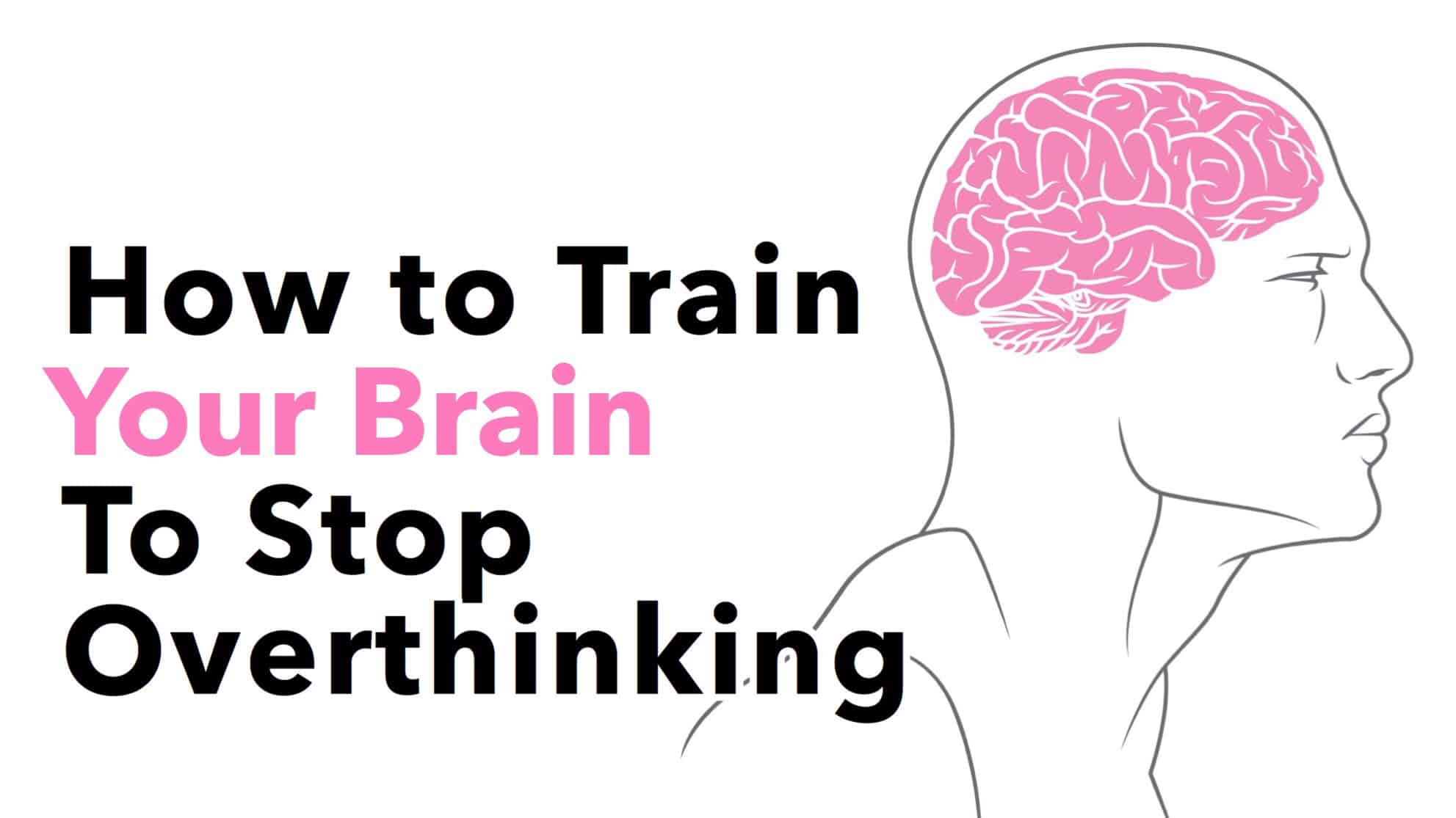 How can you train your brain to stop overthinking?