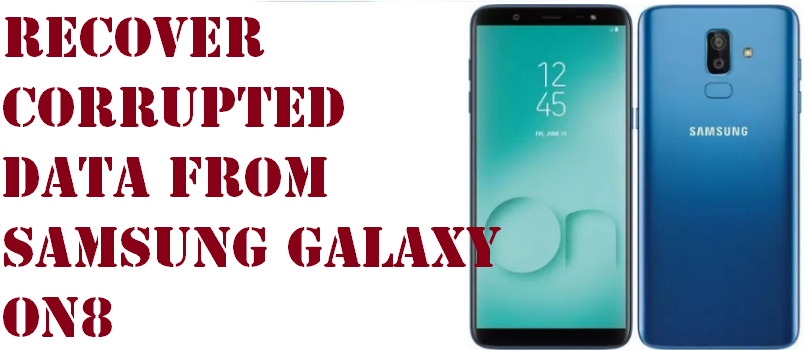 Simple steps to recover corrupted data from Samsung Galaxy On8