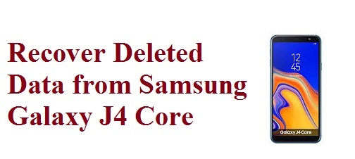 Easy guide to recover deleted data from Samsung Galaxy J4 Core phone