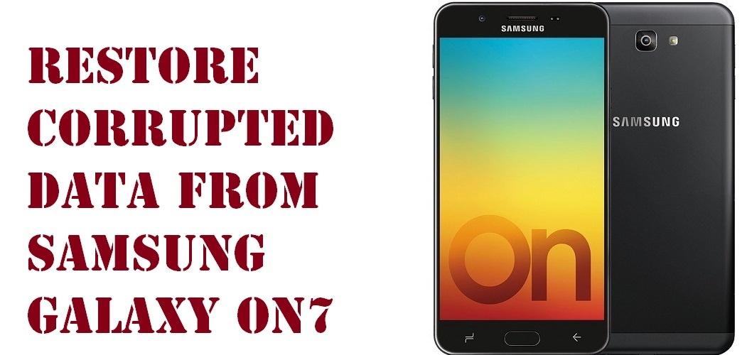 Learn to restore corrupted data from Samsung Galaxy On7 Prime phone