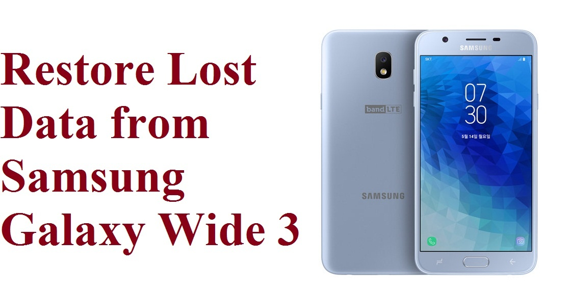 Simple guide to restore lost data from Samsung Galaxy Wide 3 phone