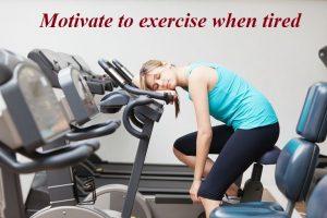 How to motivate to exercise when tired
