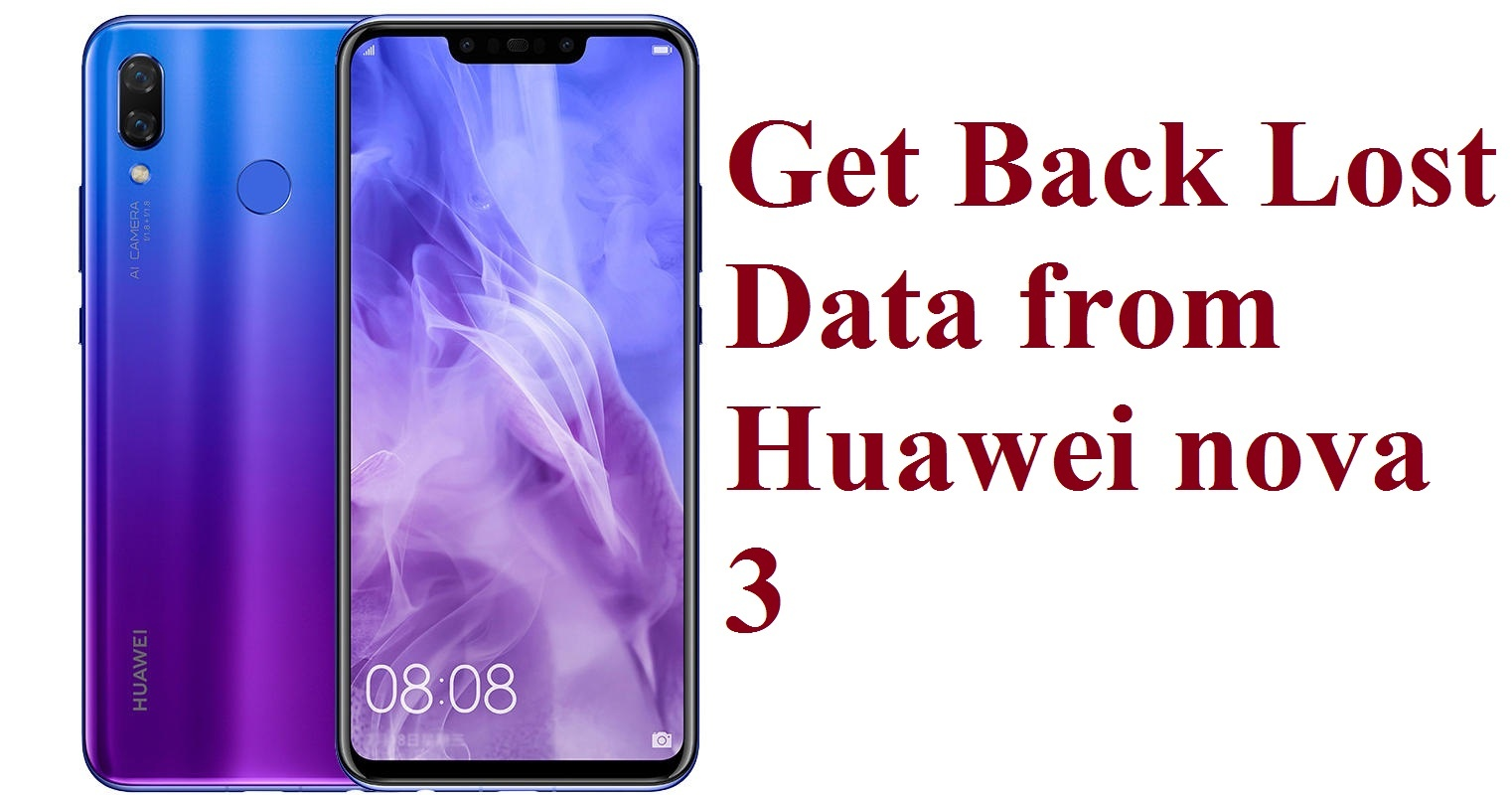 get back lost data from Huawei nova 3