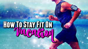 How to stay fit on vacation?