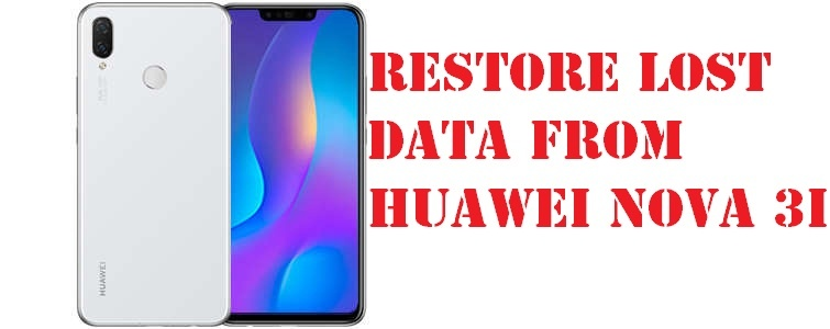 restore lost data from Huawei nova 3i