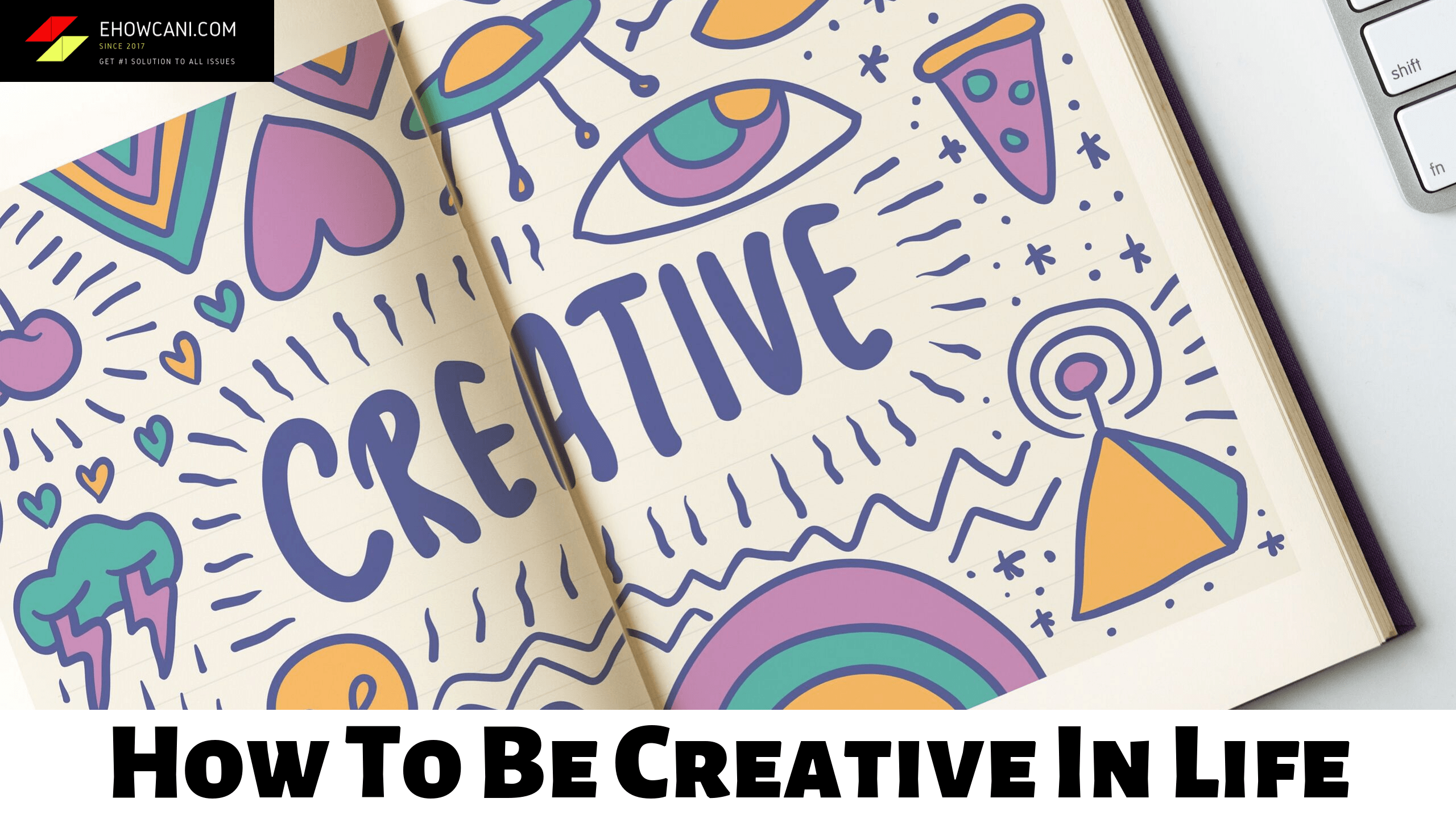 How to be creative in life